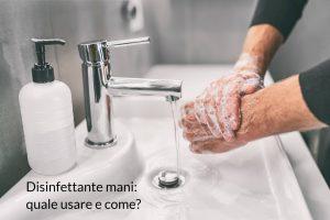 Disinfettante mani quale usare e come