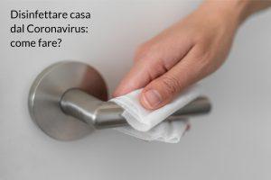 Disinfettare casa dal Coronavirus come fare